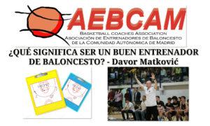 ¿QUÉ SIGNIFICA SER UN BUEN ENTRENADOR DE BALONCESTO? – Davor Matković